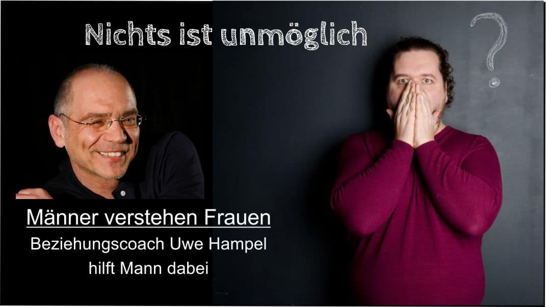 Frauen verstehen - Beziehungscoach Uwe Hampel hilft Mann dabei