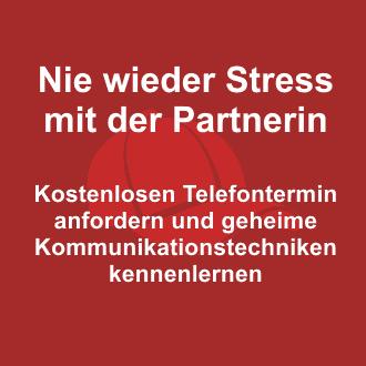 Nie wieder Stress mit der Partnerin! Kostenlosen Telefontermin anfordern.